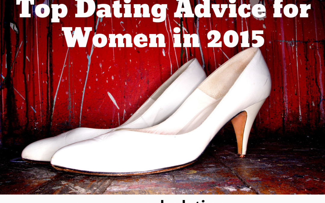 My Top Dating Advice for Women in 2015