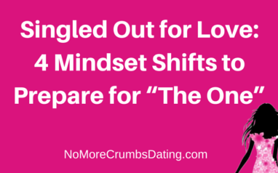 """Singled Out for Love: 4 Mindset Shifts to Prepare for """"The One"""""""