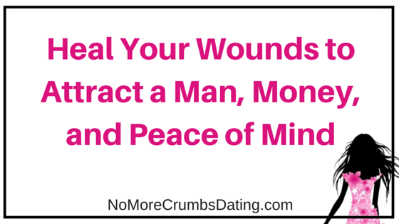 Heal Your Wounds to Attract a Man, Money, and Peace of Mind